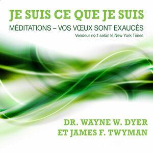 Je suis ce que je suis : méditations : vos vœux sont exaucés Je suis ce que je suis