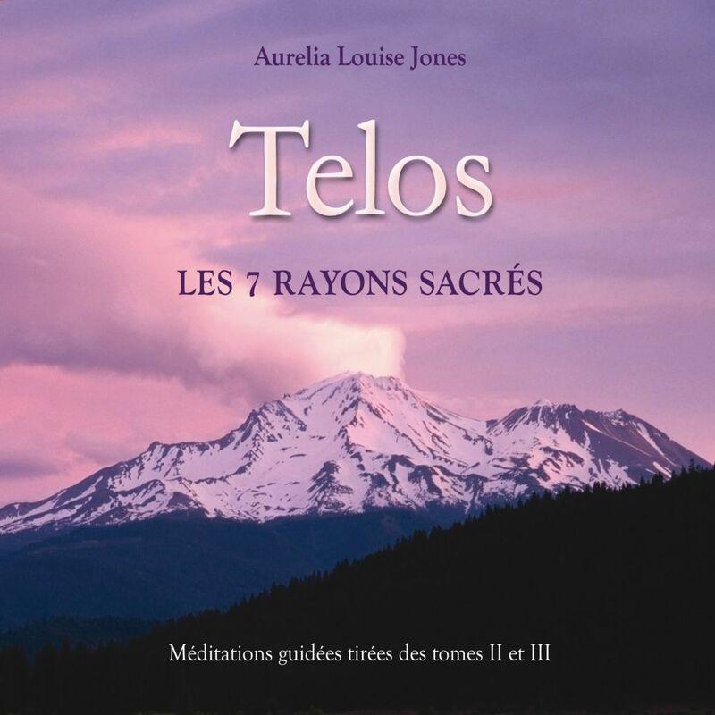 Telos, les 7 rayons sacrés : Méditations guidées tirées des tomes 2 et 3 Telos, les 7 rayons sacrés