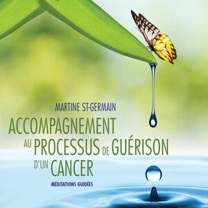 Accompagnement au processus de guérison d'un cancer : Méditations guidées Accompagnement au processus de guérison d'un cancer