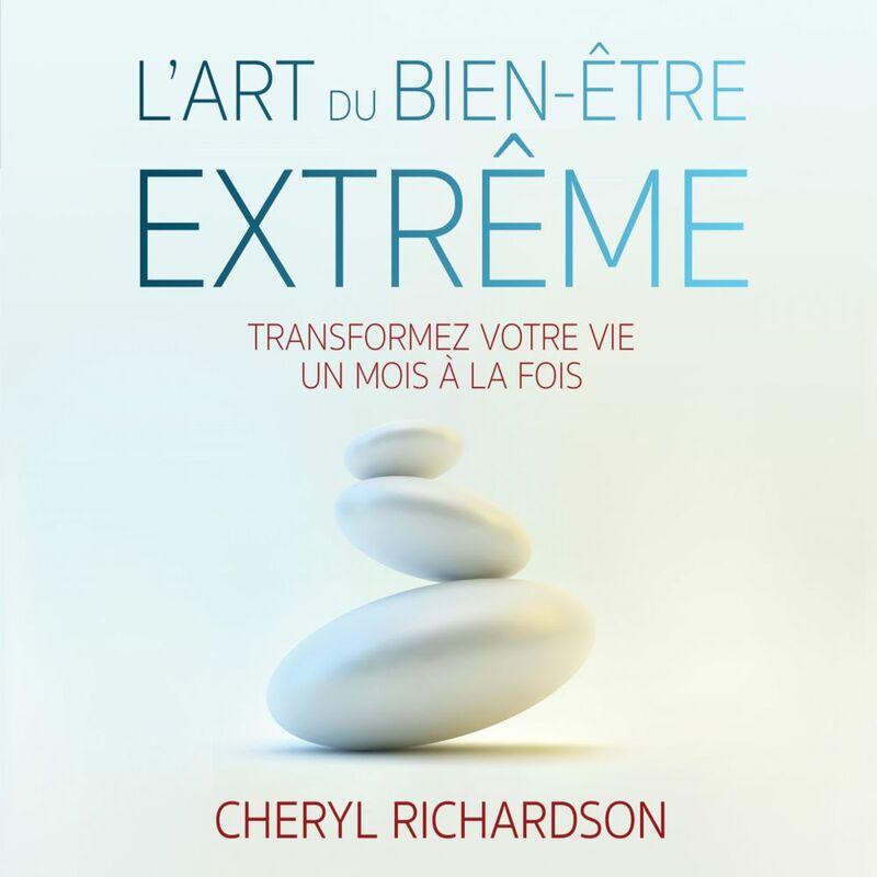 L'art du bien-être extrême : savoir prendre le plus grand soin de soi-même L'art du bien-être extrême