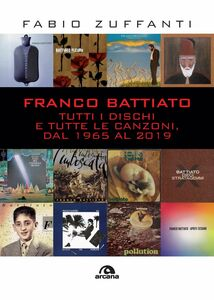 Franco Battiato Tutti i dischi e tutte le canzoni, dal 1965 al 2019