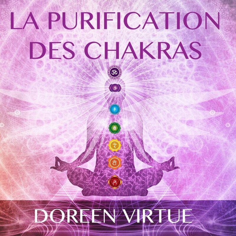 La purification des chakras : Méditations du matin et du soir pour retrouver votre pouvoir spirituel La purification des chakras