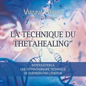 La technique du ThetaHealing Introduction à une extraordinaire technique de guérison par l'énergie