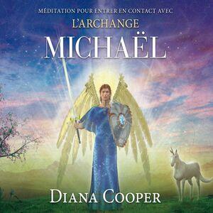 Méditation pour entrer en contact avec l'archange Michaël Méditation pour entrer en contact avec l'archange Michaël
