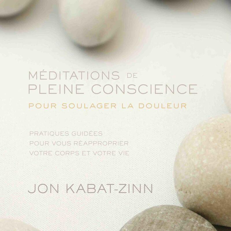 Méditations de pleine conscience pour soulager la douleur (N. Éd.) Pratiques guidées pour vous réapproprier votre corps et votre vie