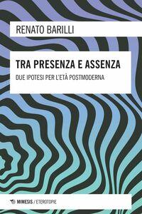 Tra presenza e assenza Due ipotesi per l'età postmoderna