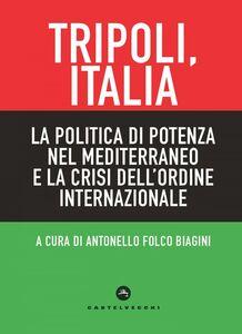 Tripoli, Italia. La politica di potenza nel Mediterraneo e la crisi dell'ordine internazionale