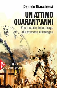 Un attimo quarant'anni Vite e storie della strage alla stazione di Bologna