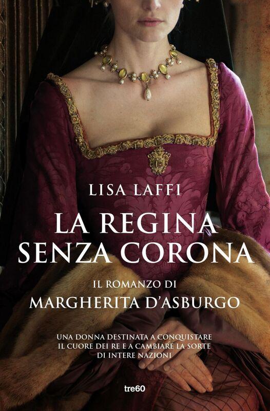 La regina senza corona Il romanzo di Margherita d'Asburgo