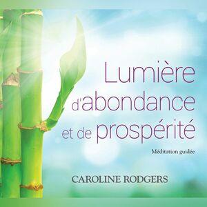 Lumière d'abondance et de prospérité: Méditation guidée Lumière d'abondance et de prospérité: Méditation guidée