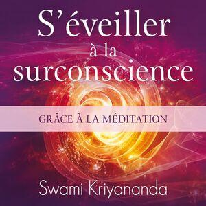 S'éveiller à la surconscience grâce à la méditation S'éveiller à la surconscience grâce à la méditation