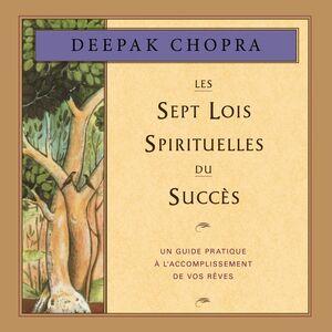 Les sept lois spirituelles du succès Un guide pratique à l'accomplissement de vos rêves