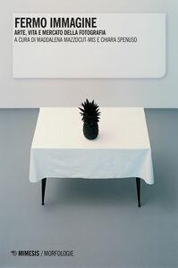 Fermo immagine Arte, vita e mercato della fotografia
