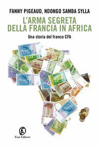 L'arma segreta della Francia in Africa Una storia del franco CFA