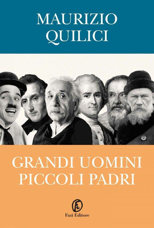 Grandi uomini, piccoli padri Da Galileo a Chaplin, il rapporto tra genio e paternità