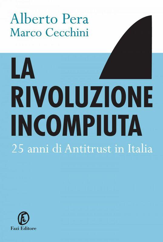La rivoluzione incompiuta 25 anni di antitrust in Italia