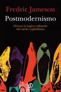 Postmodernismo Ovvero la logica culturale del tardo capitalismo