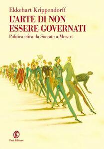 L'arte di non essere governati Politica etica da Socrate a Mozart