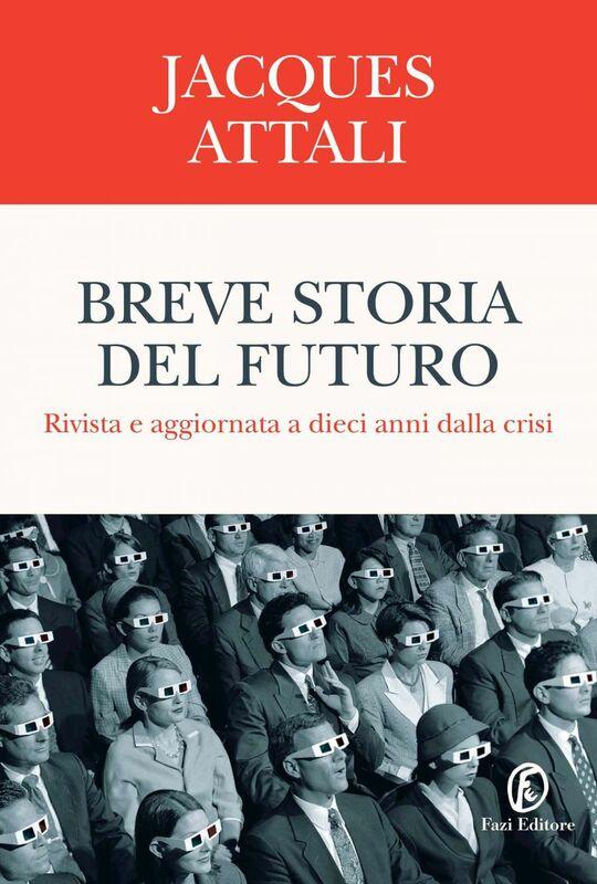 Breve storia del futuro Rivista e aggiornata a dieci anni dalla crisi