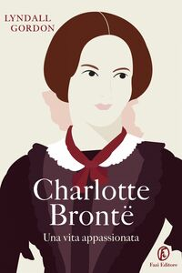 Charlotte Brontë Una vita appassionata