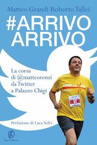 #Arrivo Arrivo La corsa di @matteorenzi da Twitter a Palazzo Chigi