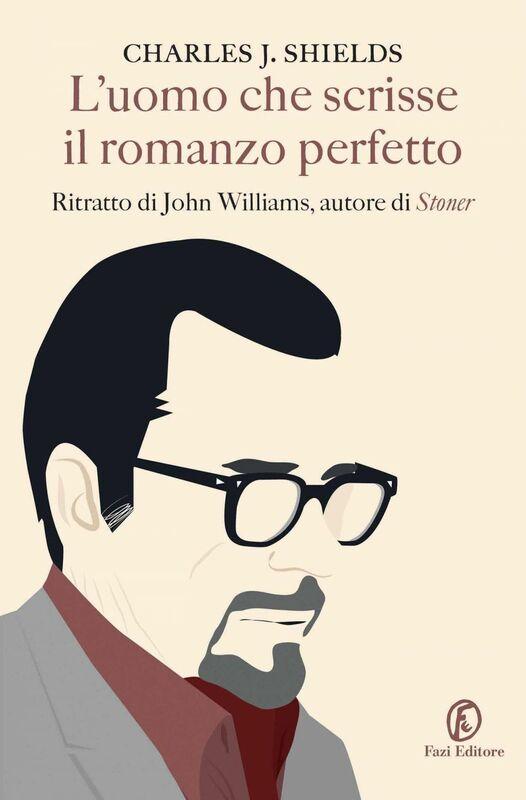 L'uomo che scrisse il romanzo perfetto Ritratto di John Williams, autore di Stoner