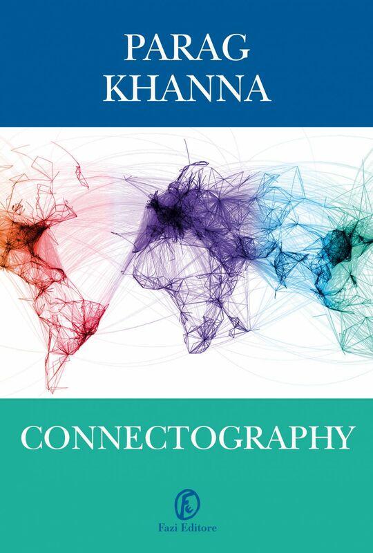 Connectography Le mappe del futuro ordine mondiale