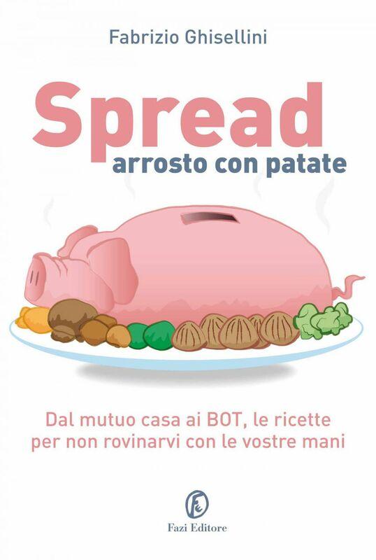 Spread arrosto con patate Dal mutuo casa ai bot, dalle obbligazioni alle assicurazioni, le ricette per destreggiarsi nel mondo dell'economia domestica.