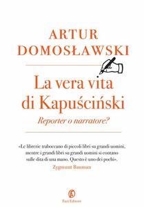 La vera vita di Kapuściński Reporter o narratore?