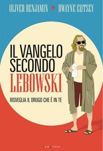 Il vangelo secondo Lebowski Risveglia il drugo che è in te