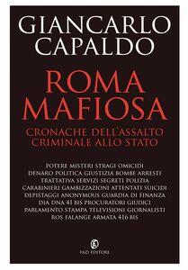 Roma mafiosa Cronache dell'assalto criminale allo Stato
