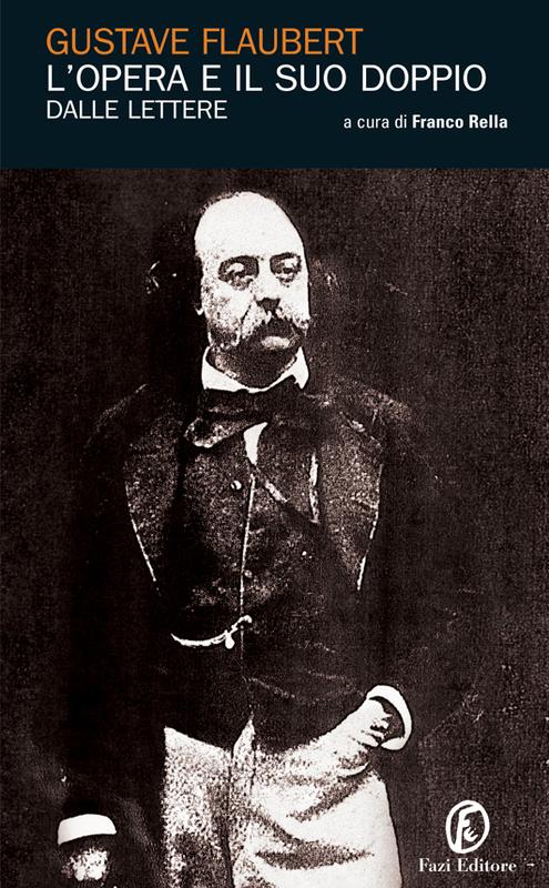 L'opera e il suo doppio Le lettere di Gustave Flaubert