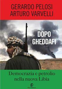 Dopo Gheddafi Democrazia e petrolio nella nuova Libia