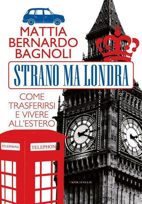Strano ma Londra Come trasferirsi e vivere all'estero