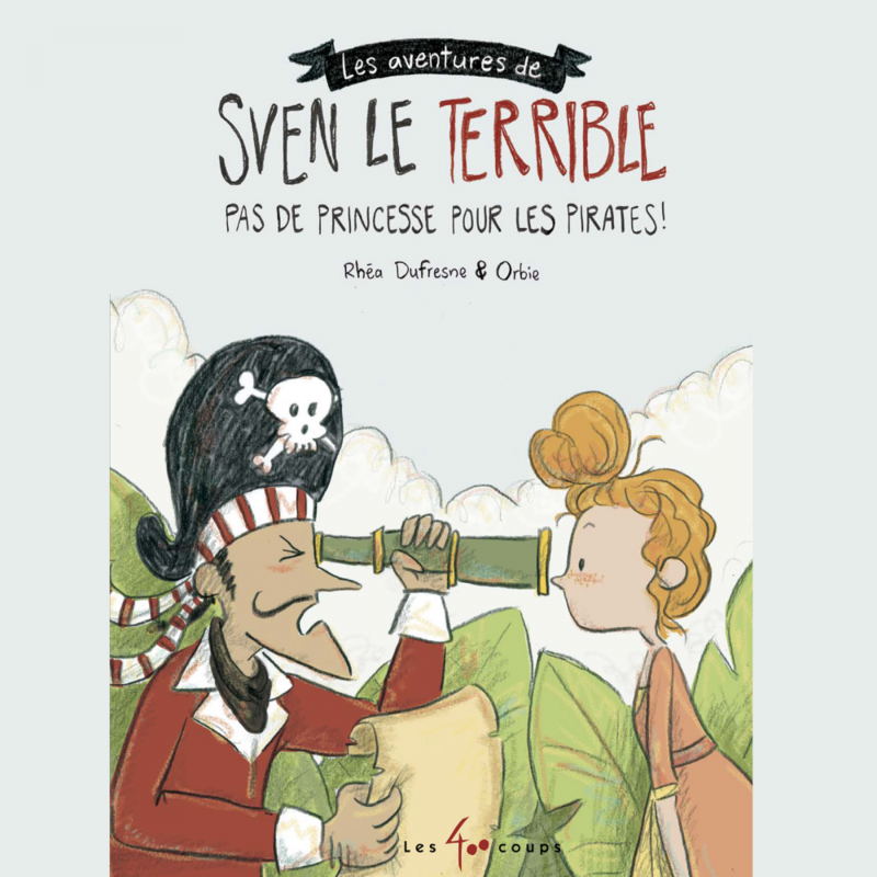 Les aventures de Sven le terrible : Pas de princesse pour les pirates Pas de princesse pour les pirates