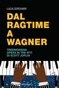 Dal ragtime a Wagner Treemonisha Opera in tre atti di Scott Joplin