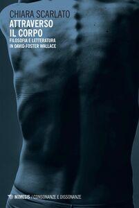 Attraverso il corpo Filosofia e letteratura in David Foster Wallace
