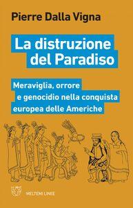 La distruzione del Paradiso Meraviglia, orrore e genocidio nella conquista europea delle Americhe