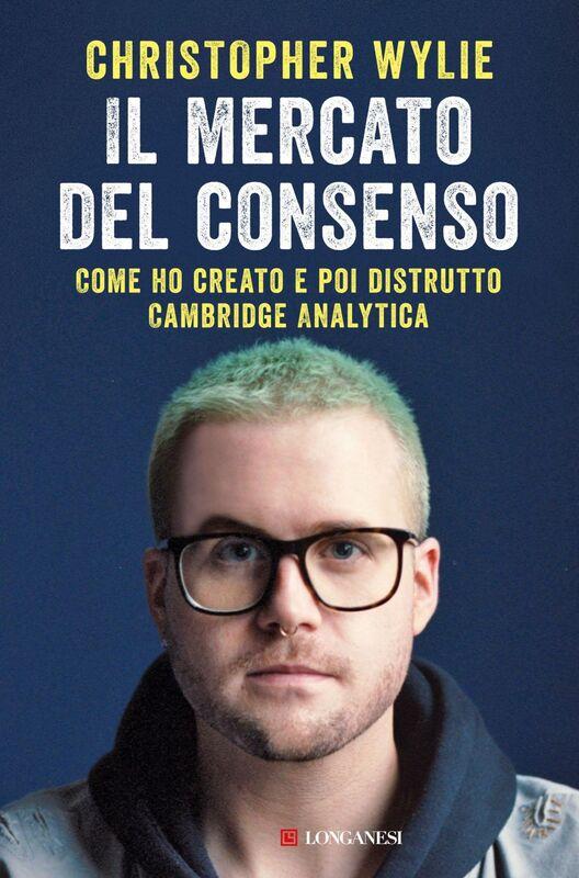Il mercato del consenso Come ho creato e poi distrutto Cambridge Analytica