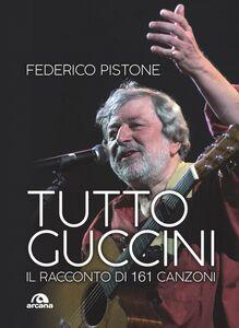 Tutto Guccini Il racconto di 161 canzoni
