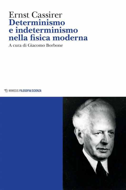 Determinismo e indeterminismo nella fisica moderna Studi storici e sistematici sul problema della causalità