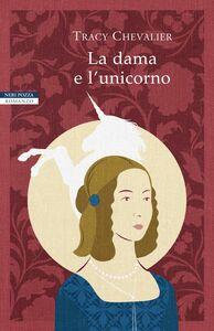 La dama e l'unicorno I romanzi di Tracy Chevalier