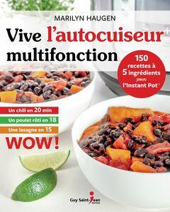 Vive l'autocuiseur multifonction 150 recettes à 5 ingrédients pour l'Instant Pot