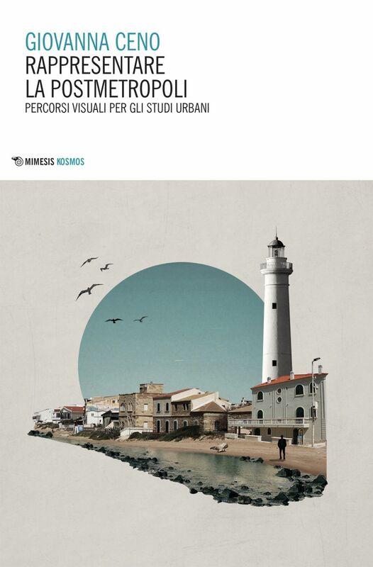 Rappresentare la postmetropoli Percorsi visuali per gli studi urbani