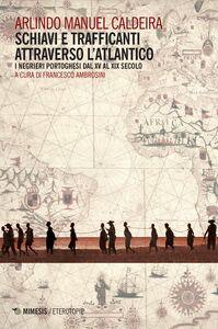 Schiavi e trafficanti attraverso l'Atlantico I negrieri portoghesi dal XV al XIX secolo