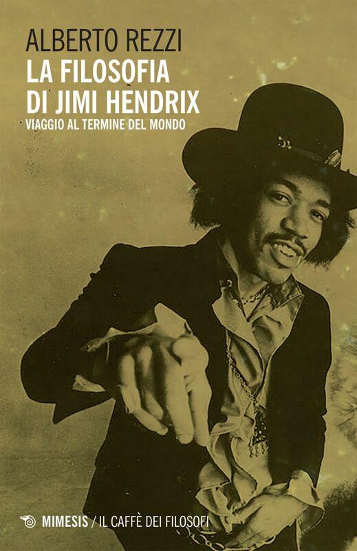La filosofia di Jimi Hendrix Viaggio al termine del mondo