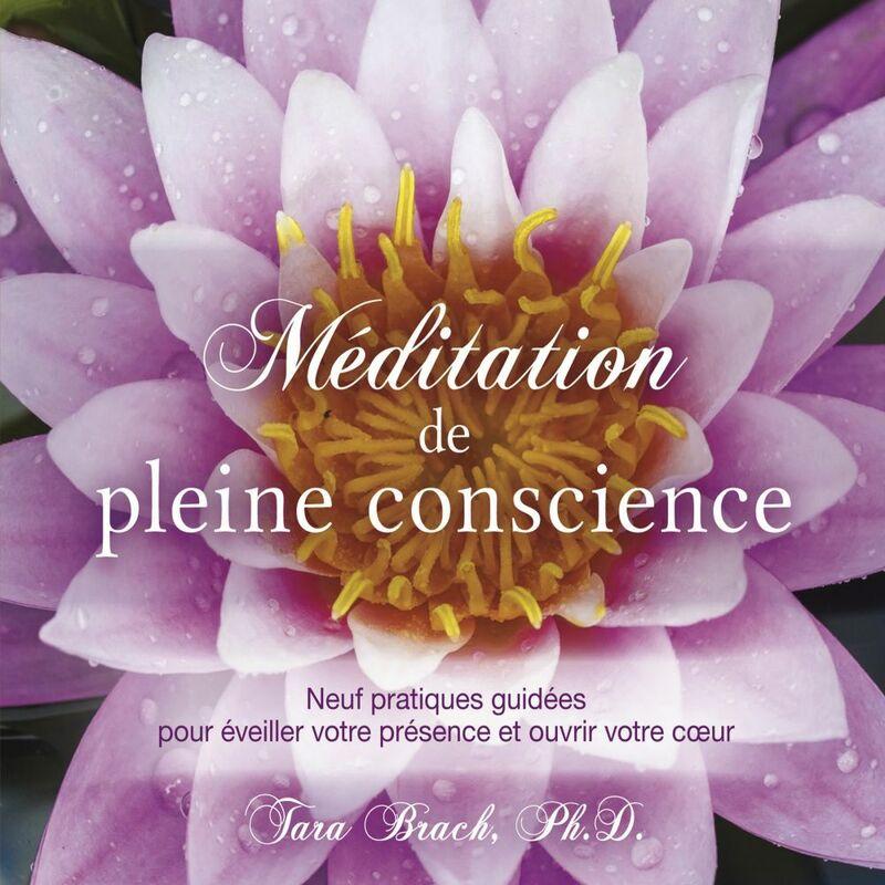 Méditation de pleine conscience : Neuf pratiques guidées pour éveiller votre présence et ouvrir votre coeur Méditation de pleine conscience