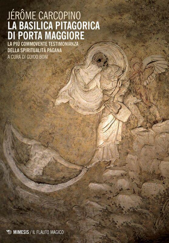 La basilica pitagorica di Porta Maggiore La più commovente testimonianza della spiritualità pagana