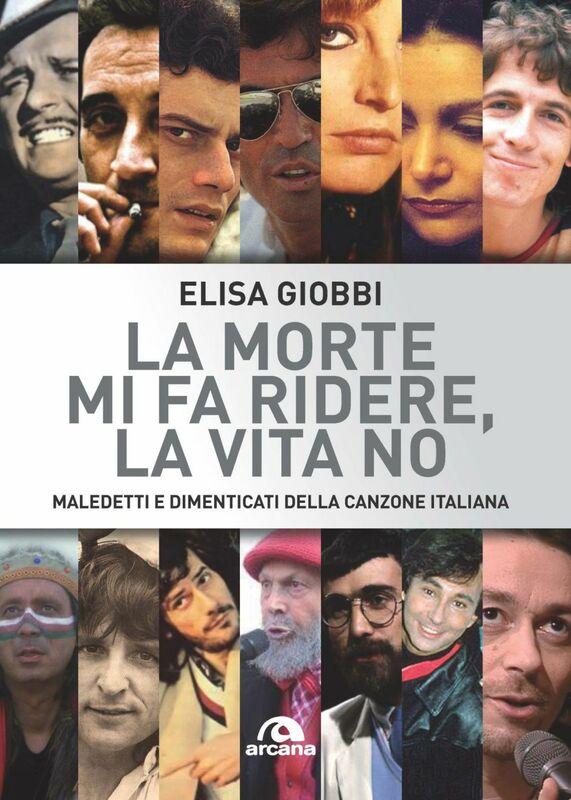 La morte mi fa ridere, la vita no Maledetti e dimenticati della canzone italiana