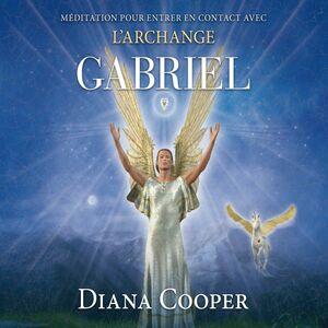 Méditation pour entrer en contact avec l'archange Gabriel Méditation pour entrer en contact avec l'archange Gabriel